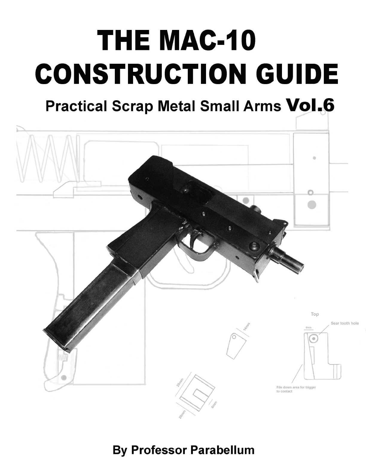 The MAC-10 Construction Guide - Practical Scrap Metal Small Arms Vol 6